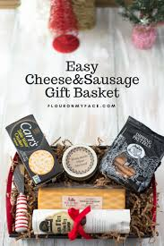 christmas gift baskets easy cheese and sausage gift basket flour on my