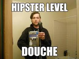 Douche Meme - hipster level douche hipster douche quickmeme