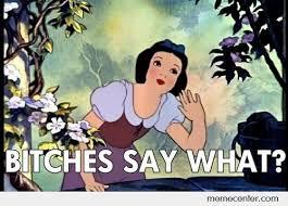 Snow White Meme - bitch snow white please by ben meme center