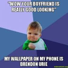 Good Boyfriend Meme - wow your boyfriend is really good looking my wallpaper on my