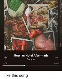 Russian Song Meme - 108 russian hotel aftermath emmure 152 i like this song meme on me me