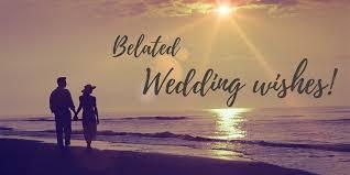 wedding wishes email thinking of you belated wedding wishes