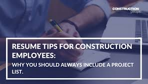 resume tips for construction personnel why you should have a