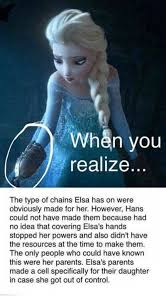 Elsa Memes - when you realize the type of chains elsa has on were obviously