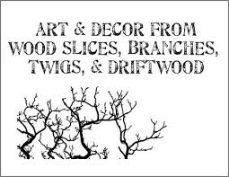 Make All From Wood Branching Out Art U0026 Decor From Wood Slices Branches Twigs
