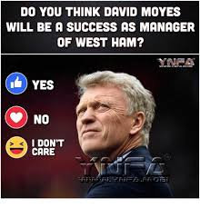 David Moyes Memes - do you think david moyes will be a success as manager of west ham