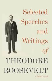 selected speeches and writings of theodore roosevelt by theodore