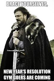 New Years Gym Meme - brace yourselves new year s resolution gym goers are coming