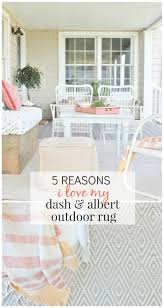 Albert And Dash Outdoor Rugs 5 Reasons I My Dash Albert Outdoor Rug