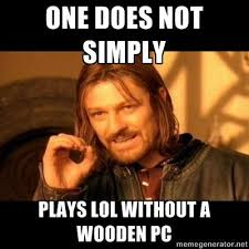 image 548249 wooden pc know your meme