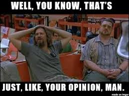 Imgur Com Meme - well you know that s just like your opinion man meme on imgur