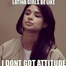 Latino Memes - orange is the new black meme latina hispanic attitude latino