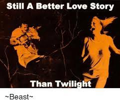 Still A Better Lovestory Than Twilight Meme - 25 best memes about still a better love story than twilight
