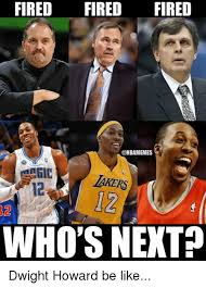 Dwight Howard Meme - fired fired fired ngic akers who s next dwight howard be like nba