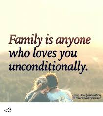 Inspiration Memes - family is anyone who loves you unconditionally love peace
