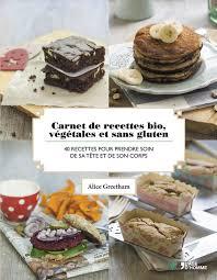 cuisine sans gluten recettes carnet de recettes bio végétales et sans gluten au vert avec lili