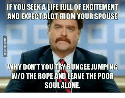 Riiight Meme - if you seek a life full of excitement and expect alot from your
