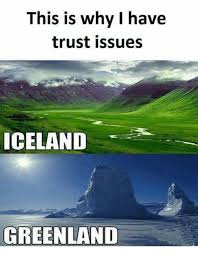 This Is Why I Have Trust Issues Meme - this is why i have trust issues iceland greenland meme on esmemes com