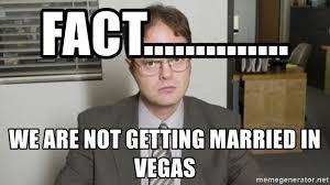 Dwight Meme Generator - fact we are not getting married in vegas dwight