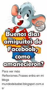 Memes De Facebook - que tu me acom buenos dias amiguitos de facebook como amanecieron