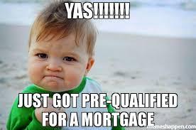 Yas Meme - yas just got pre qualified for a mortgage meme success kid