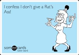 Rats Ass Meme - i confess i don t give a rat s ass confession ecard