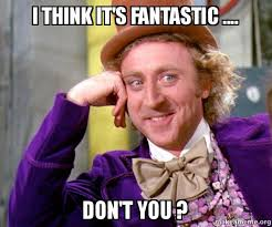 i think it s fantastic don t you willy wonka sarcasm meme