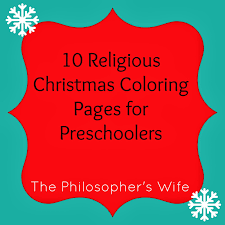 the philosopher u0027s wife 10 religious christmas coloring pages for