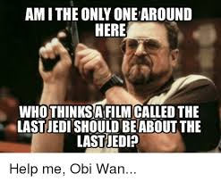 Am I The Only One Around Here Meme Generator - 25 best memes about help me obi wan kenobi youre my only hope