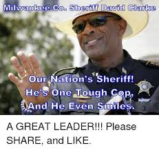 Milwaukee Meme - milwaukee cod sheriff david clarke our nation s sheriff he s one