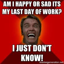 Last Day Of Work Meme - last day memes image memes at relatably com