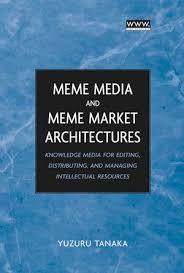 Meme Editing - meme media and meme market architectures knowledge media for