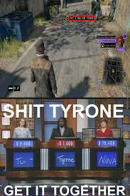 Watch Dogs Meme - even in watch dogs tyrone can t get his sh t together by