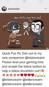 Fus Ro Dah Meme - eldersrealm where did the arrow touch you quick fus ro dah out to my