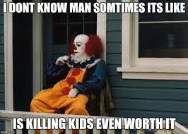 Sitting Meme - pennywise sitting on porch meme generator imgflip