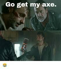 Axe Meme - go get my axe meme on me me