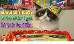 Grumpy Cat Birthday Memes - about birthdays is the older get hefewer remember birthday meme