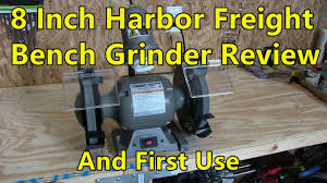 Uses Of A Bench Grinder - 8 inch harbor freight bench grinder review and first use youtube