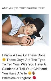 Hehe Meme - when you type hehe instead ofhaha i know a few of these dons