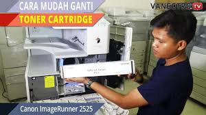 tips ganti toner cartridge mesin fotocopy canon ir 2525 youtube