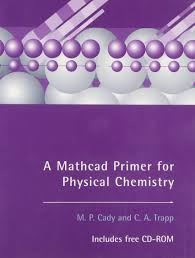 a mathcad primer for physical chemistry m p and trapp c a cady