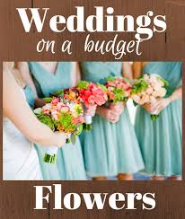 weddings on a budget save on wedding flowers week 2 of 7 weddings on a budget series