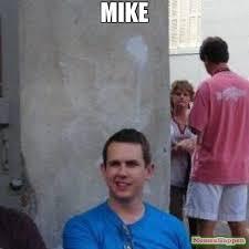 Mike Meme - mike meme stupid mike 56581 memeshappen