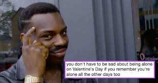 Alone On Valentines Day Meme - 24 hilarious valentines day memes that will warm your icy heart