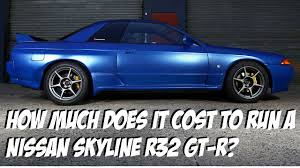 skyline nissan 2013 how much does it cost to run a nissan skyline r32 gt r youtube