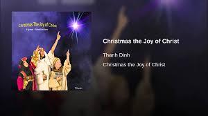 christmas the joy of christ youtube