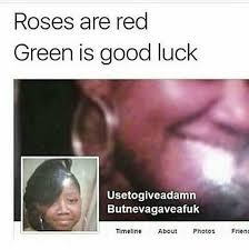 Pictures Used For Memes - roses are read green is good luck used to give a damn but neva