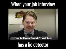 Lie Detector Meme - when your job interview has a lie detector youtube