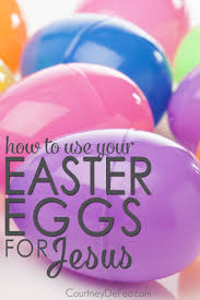 how to use your easter eggs for jesus courtney defeo