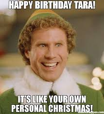 Personal Meme - happy birthday tara it s like your own personal christmas meme